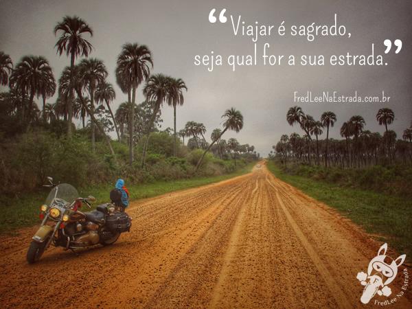 Viajar é sagrado, seja qual for a sua estrada.   FredLee Na Estrada