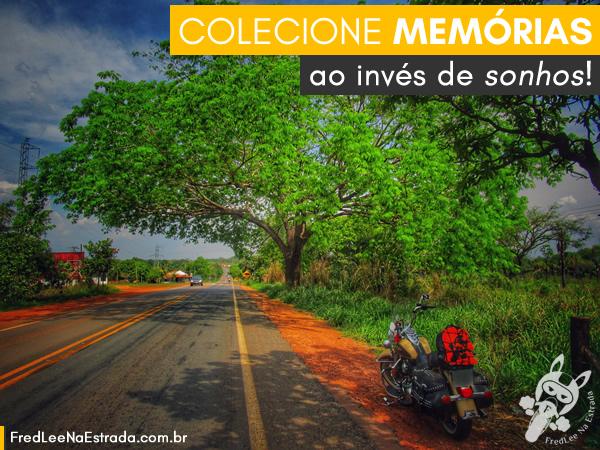 Colecione memórias ao invés de sonhos!   FredLee Na Estrada