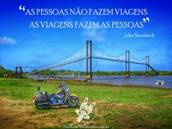 As pessoas não fazem viagens. As viagens fazem as pessoas. (John Steinbeck) | FredLee Na Estrada