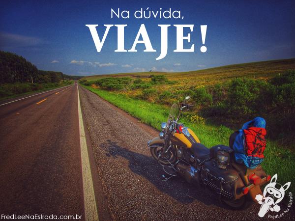 Na dúvida, viaje! | FredLee Na Estrada