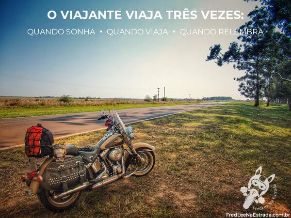 O viajante viaja três vezes: quando sonha – quando viaja – quando relembra. | FredLee Na Estrada